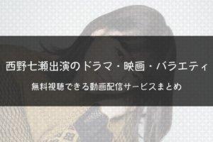 西野七瀬出演のドラマ・映画・バラエティを無料視聴できる動画配信サービスまとめ